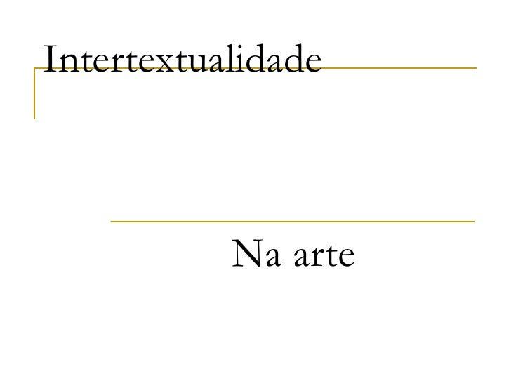 Intertextualidade           Na arte
