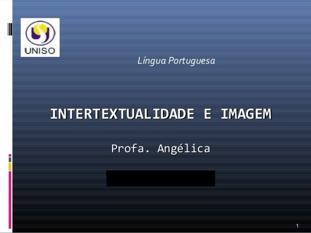 Língua PortuguesaINTERTEXTUALIDADE E IMAGEM       Profa. Angélica                              1