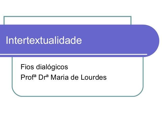 Intertextualidade Fios dialógicos Profª Drª Maria de Lourdes