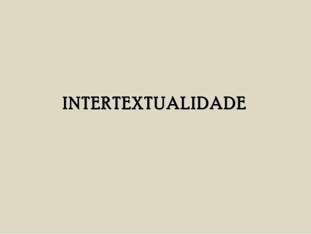 INTERTEXTUALIDADEINTERTEXTUALIDADE