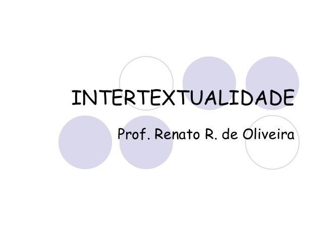 INTERTEXTUALIDADE Prof. Renato R. de Oliveira