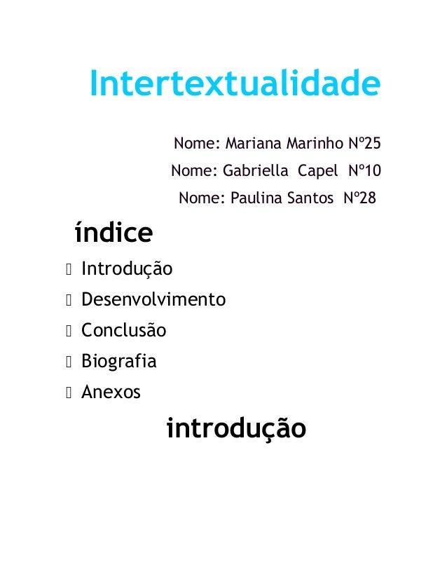 Intertextualidade Nome: Mariana Marinho Nº25 Nome: Gabriella Capel Nº10 Nome: Paulina Santos Nº28 índice  Introdução  De...