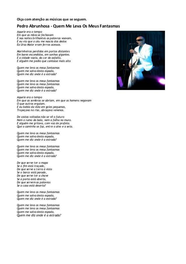 Oiça com atenção as músicas que se seguem.Pedro Abrunhosa - Quem Me Leva Os Meus FantasmasAquele era o tempoEm que as mãos...