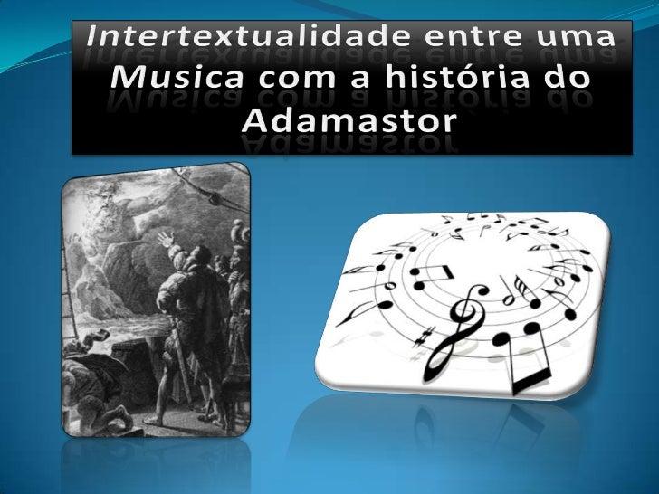 Intertextualidade entre uma Musica com a história do Adamastor<br />