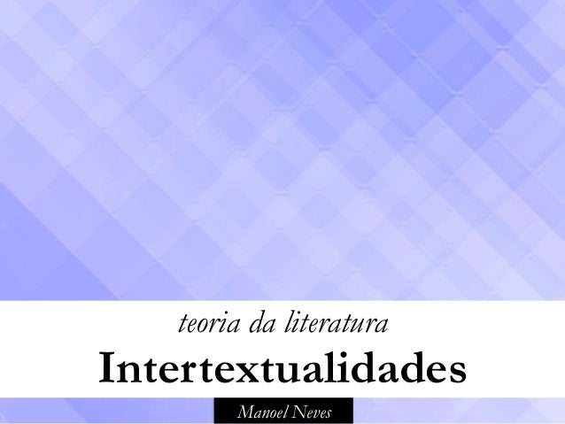 Manoel Neves teoria da literatura Intertextualidades