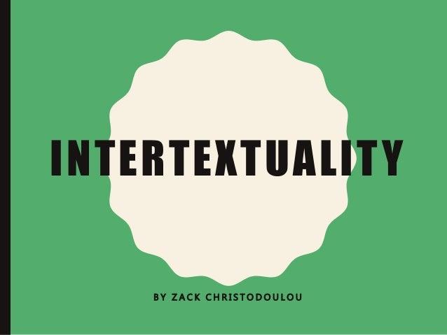 INTERTEXTUALITY B Y Z A C K C H R I S T O D O U L O U
