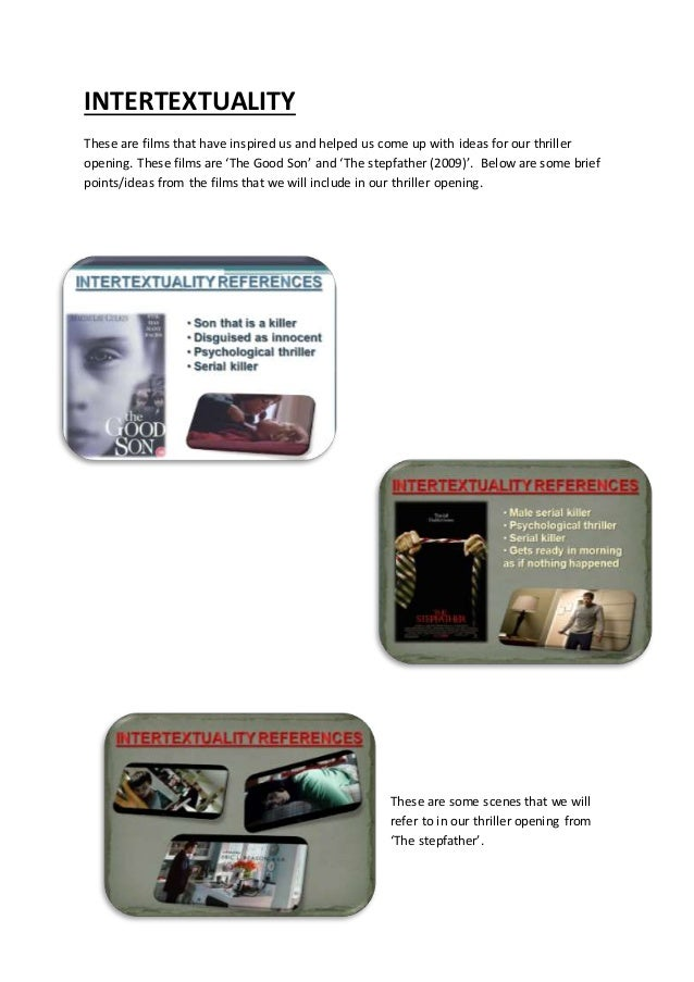INTERTEXTUALITY These are films that have inspired us and helped us come up with ideas for our thriller opening. These fil...