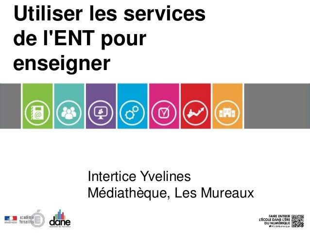 Utiliser les services de l'ENT pour enseigner Intertice Yvelines Médiathèque, Les Mureaux