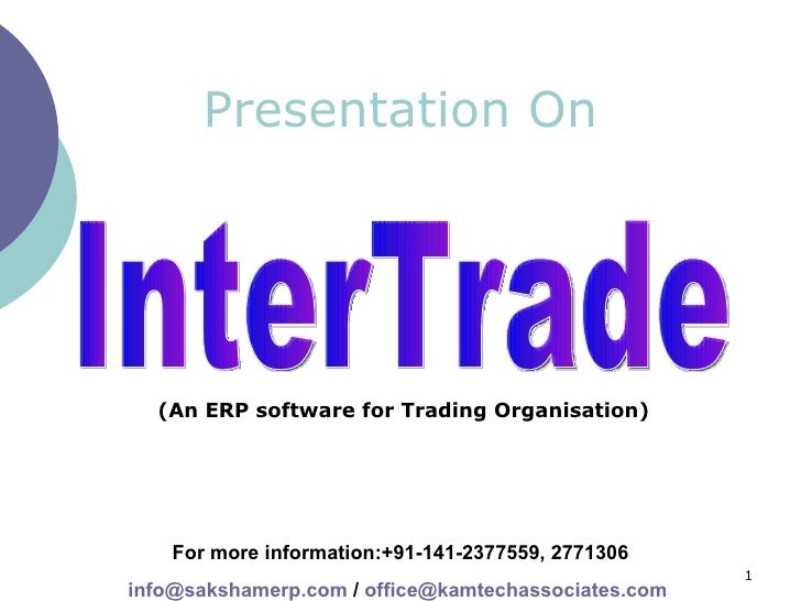 Presentation On InterTrade For more information:+91-141-2377559, 2771306 [email_address]  /  [email_address]   (An ERP sof...