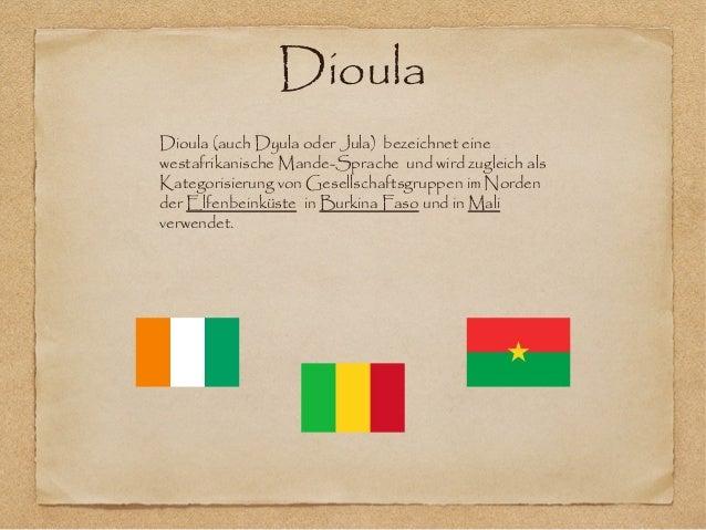 DioulaDioula (auch Dyula oder Jula) bezeichnet einewestafrikanische Mande-Sprache und wird zugleich alsKategorisierung von...