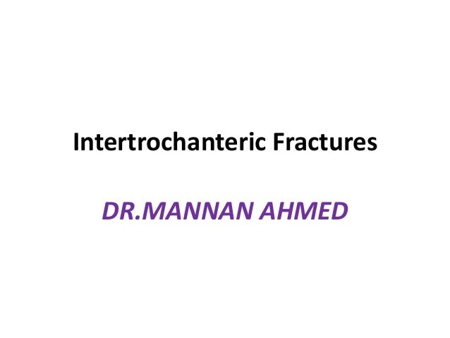 Intertrochanteric Fractures DR.MANNAN AHMED