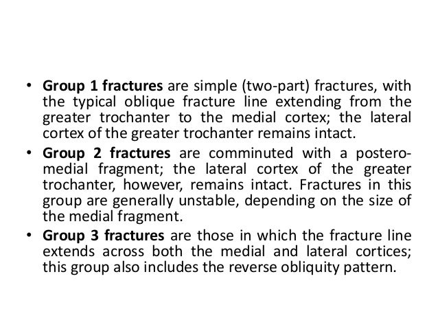 • Group 1 fractures are simple (two-part) fractures, with the typical oblique fracture line extending from the greater tro...