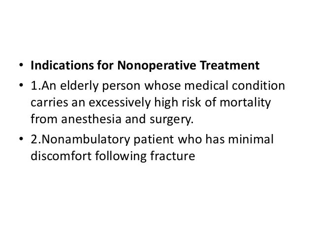 • Indications for Nonoperative Treatment • 1.An elderly person whose medical condition carries an excessively high risk of...
