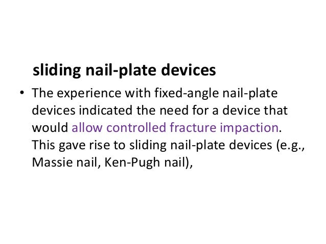sliding nail-plate devices • The experience with fixed-angle nail-plate devices indicated the need for a device that would...