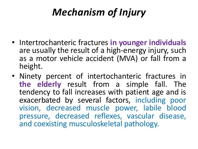 Mechanism of Injury • Intertrochanteric fractures in younger individuals are usually the result of a high-energy injury, s...