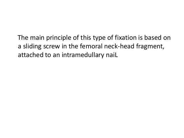 The main principle of this type of fixation is based on a sliding screw in the femoral neck-head fragment, attached to an ...