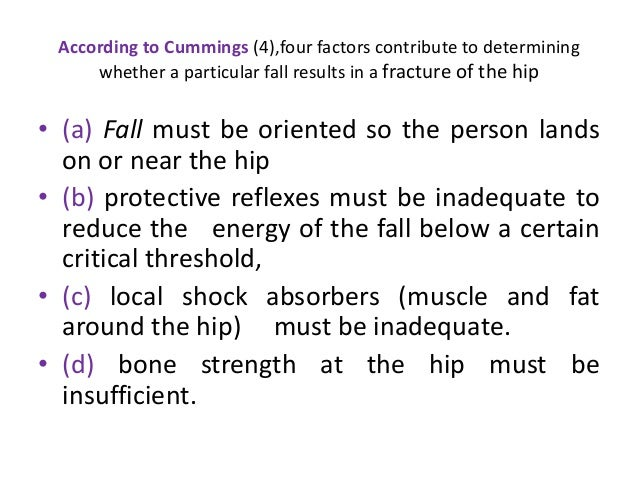 According to Cummings (4),four factors contribute to determining whether a particular fall results in a fracture of the hi...