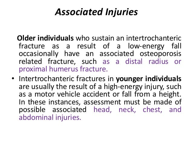 Associated Injuries Older individuals who sustain an intertrochanteric fracture as a result of a low-energy fall occasiona...