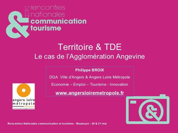 Territoire & TDE Le cas de l'Agglomération Angevine Philippe BROIX DGA  Ville d'Angers & Angers Loire Métropole Economie –...