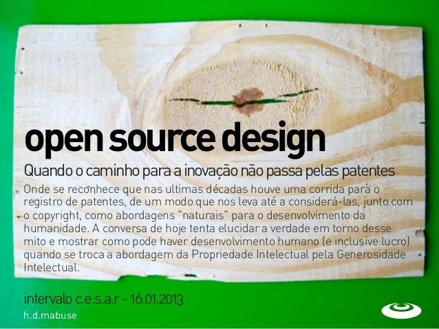 open source designQuando o caminho para a inovação não passa pelas patentesOnde se reconhece que nas ultimas décadas houve...