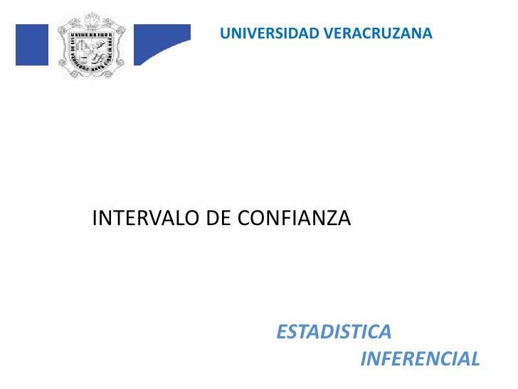 UNIVERSIDAD VERACRUZANA<br />INTERVALO DE CONFIANZA<br />ESTADISTICA<br />INFERENCIAL<br />