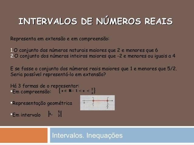 INTERVALOS DE NÚMEROS REAISINTERVALOS DE NÚMEROS REAISIntervalos. InequaçõesRepresenta em extensão e em compreensão:1.O co...