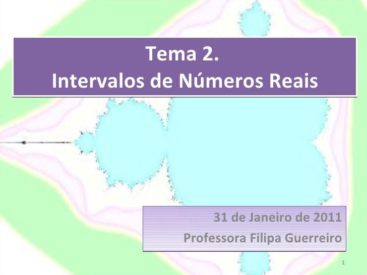 Tema 2.  Intervalos de Números Reais 31 de Janeiro de 2011 Professora Filipa Guerreiro