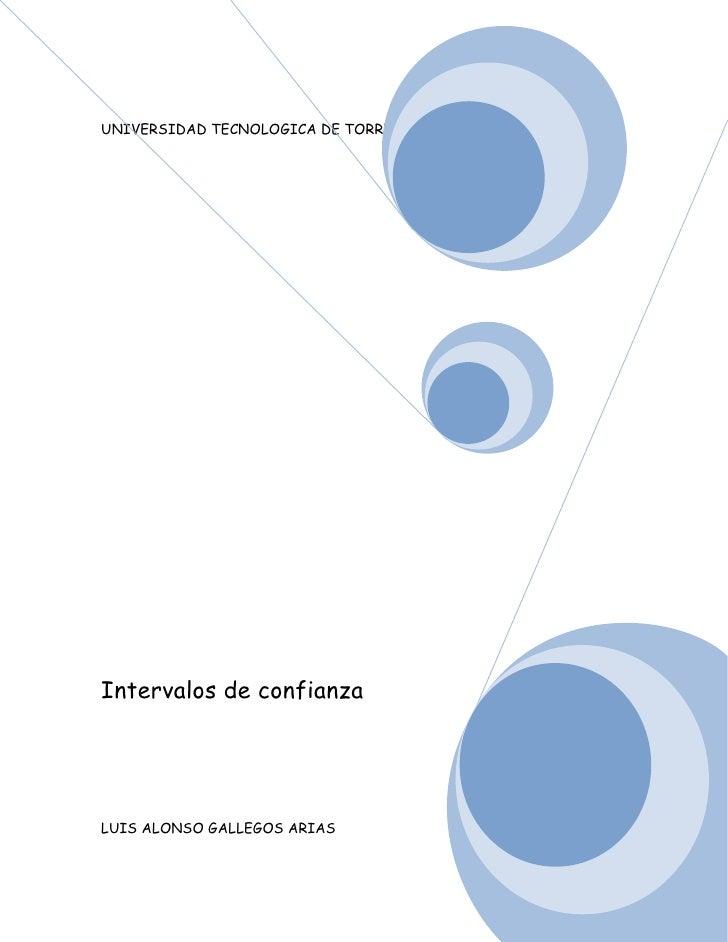 UNIVERSIDAD TECNOLOGICA DE TORREONIntervalos de confianzaLUIS ALONSO GALLEGOS ARIAS
