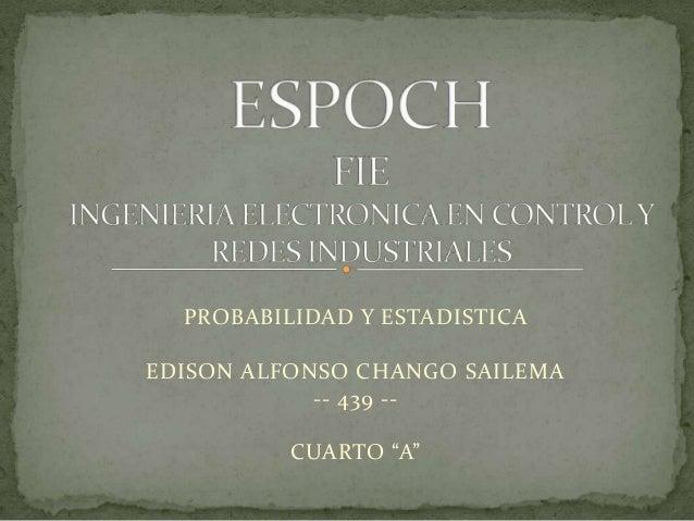 """PROBABILIDAD Y ESTADISTICA EDISON ALFONSO CHANGO SAILEMA -- 439 -CUARTO """"A"""""""