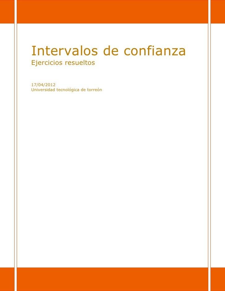 Intervalos de confianzaEjercicios resueltos17/04/2012Universidad tecnológica de torreón