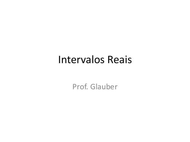Intervalos Reais   Prof. Glauber