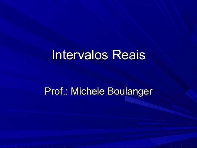 Intervalos ReaisProf.: Michele Boulanger