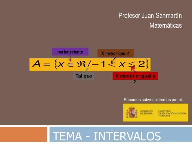 TEMA - INTERVALOS Profesor Juan Sanmartín Matemáticas Recursos subvencionados por el…  21/  xxA perteneciente Tal ...