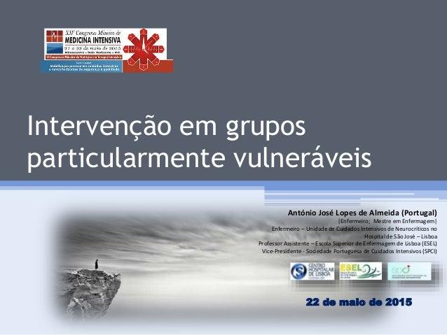 Intervenção em grupos particularmente vulneráveis António José Lopes de Almeida (Portugal) |Enfermeiro; Mestre em Enfermag...