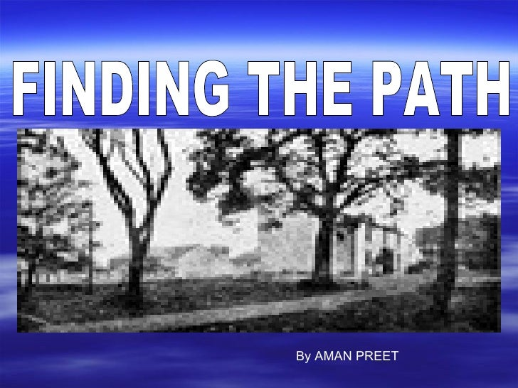 FINDING THE PATH  By AMAN PREET