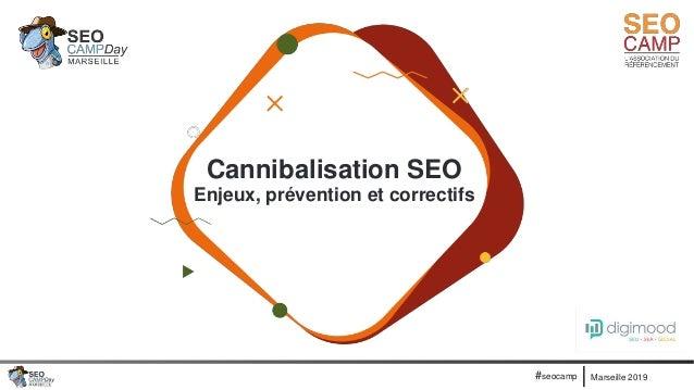 Marseille 2019#seocamp Cannibalisation SEO Enjeux, prévention et correctifs