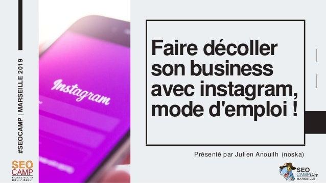 #SEOCAMP|MARSEILLE2019 Faire décoller son business avec instagram, mode d'emploi ! Présenté par Julien Anouilh (noska)