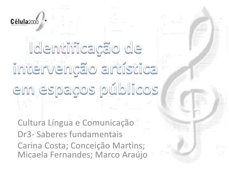 Identificação de intervenção artística em espaços públicos <br />Cultura Língua e Comunicação <br />Dr3- Saberes fundament...