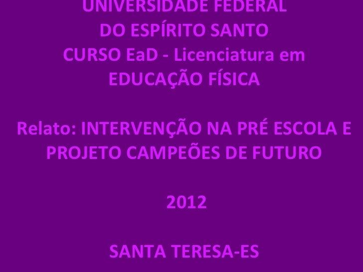 UNIVERSIDADE FEDERAL       DO ESPÍRITO SANTO    CURSO EaD - Licenciatura em        EDUCAÇÃO FÍSICARelato: INTERVENÇÃO NA P...