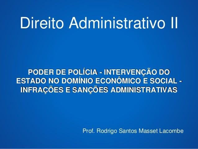 Direito Administrativo II  PODER DE POLÍCIA - INTERVENÇÃO DO  ESTADO NO DOMÍNIO ECONÔMICO E SOCIAL -  INFRAÇÕES E SANÇÕES ...