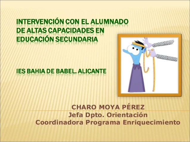 CHARO MOYA PÉREZ Jefa Dpto. Orientación Coordinadora Programa Enriquecimiento