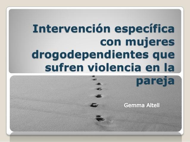 Intervención específica con mujeres drogodependientes que sufren violencia en la pareja