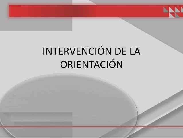 INTERVENCIÓN DE LA ORIENTACIÓN