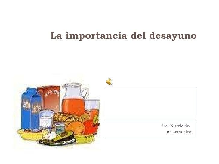 La importancia del desayuno Lic. Nutrición  6º semestre