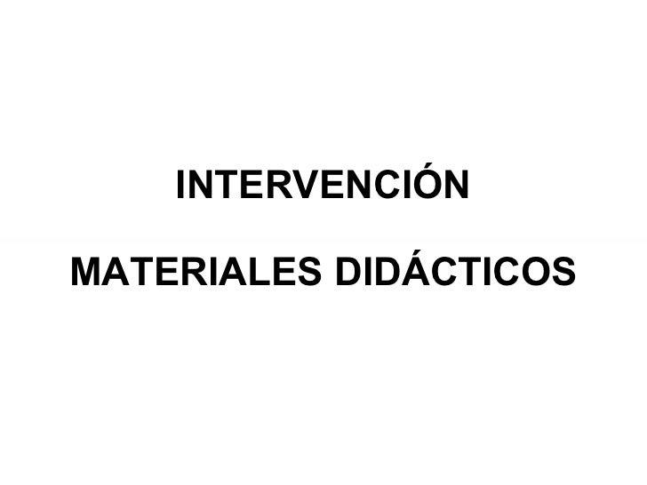 INTERVENCIÓN MATERIALES DIDÁCTICOS