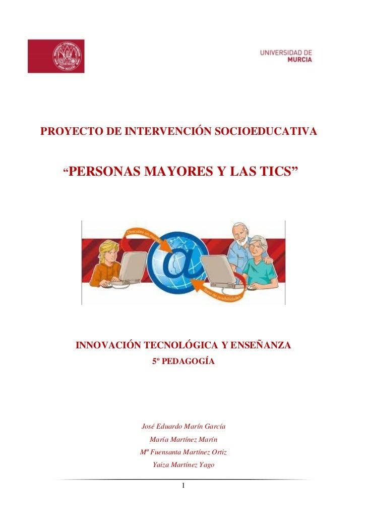 """PROYECTO DE INTERVENCIÓN SOCIOEDUCATIVA   """"PERSONAS   MAYORES Y LAS TICS""""    INNOVACIÓN TECNOLÓGICA Y ENSEÑANZA           ..."""