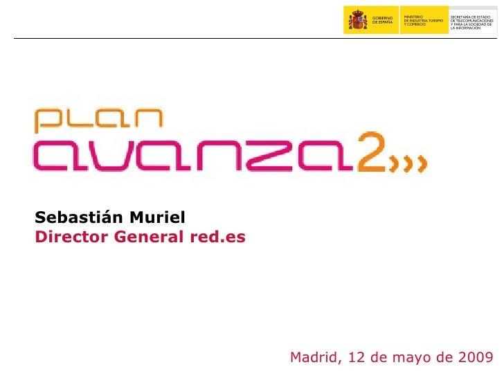 <ul><ul><li>Sebastián Muriel </li></ul></ul><ul><ul><li>Director General red.es </li></ul></ul>Madrid, 12 de mayo de 2009