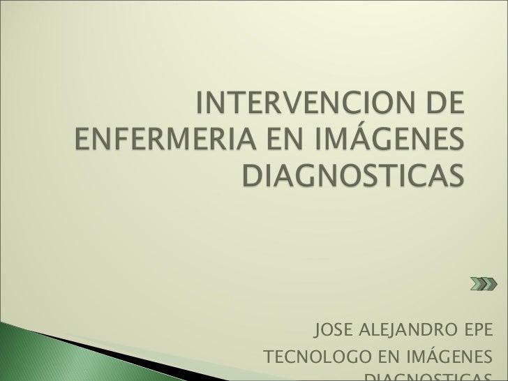 JOSE ALEJANDRO EPE TECNOLOGO EN IMÁGENES DIAGNOSTICAS