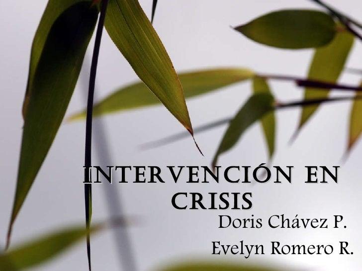 Intervención en Crisis Doris Chávez P. Evelyn Romero R.