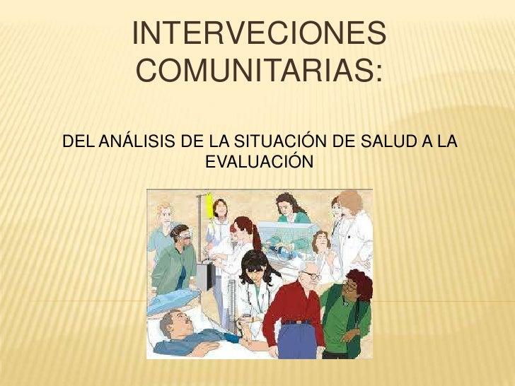 INTERVECIONES COMUNITARIAS:<br />DEL ANÁLISIS DE LA SITUACIÓN DE SALUD A LA EVALUACIÓN <br />